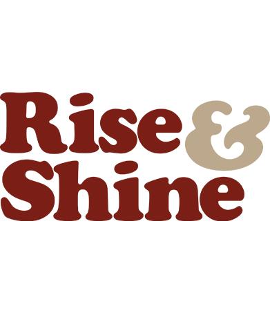 Rise &amp Shine